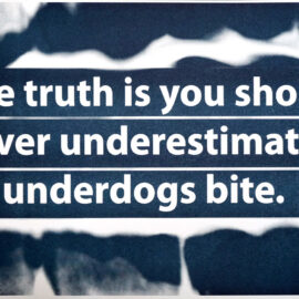 The truth is you should never underestimate an underdogs bite by Elysa D. Batista for Drums on Paper
